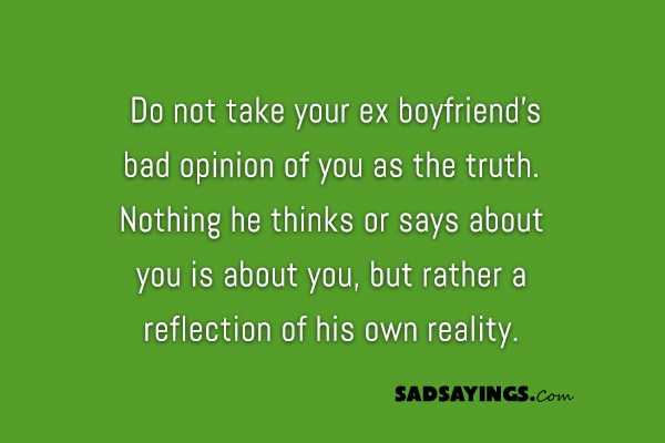 Do Not Take Your Ex Boyfriends Bad Opinion Of You As The Truth
