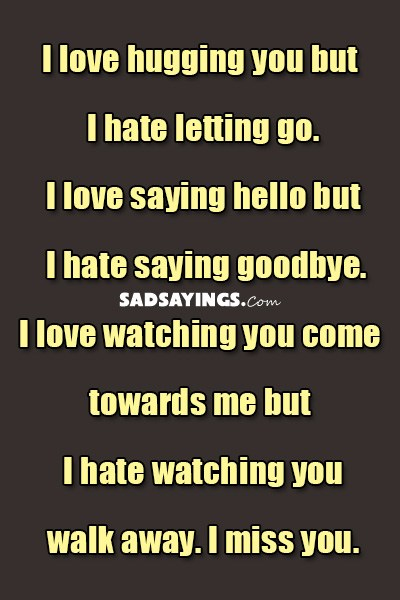 I Love Saying Hello But I Hate Saying Goodbye. I Love Watching You Come  Towards Me But I Hate Watching You Walk Away. I Miss You.