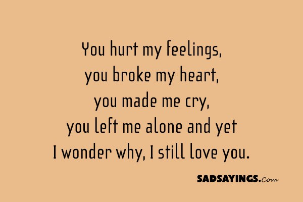 You hurt my feelings but i still love you