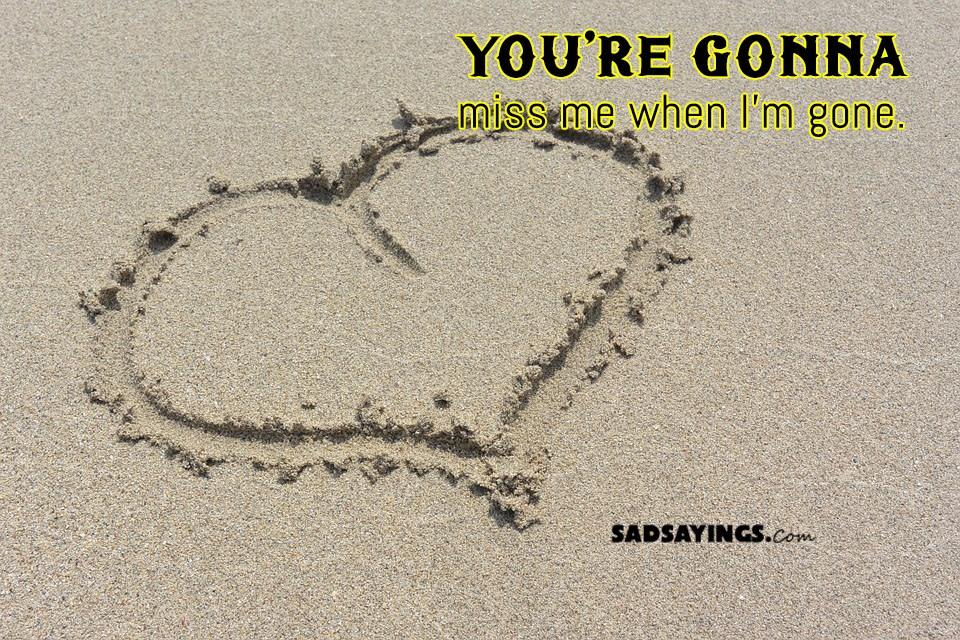 miss me when im gone