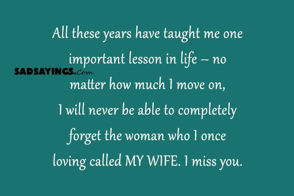 Sad Sayings About Missing Your Ex Wife Sad Sayings Page 60 Inspiration Missing My Wife