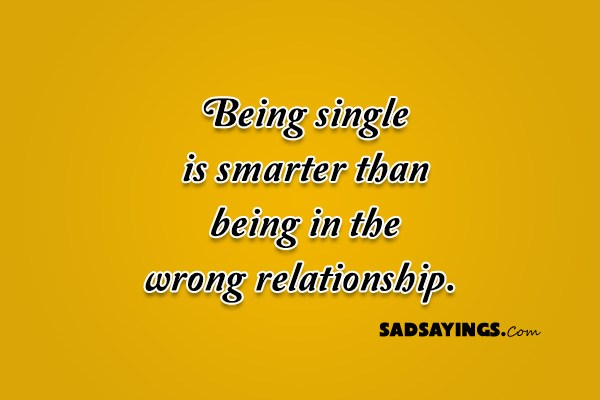 Being single is better than being in a wrong relationship