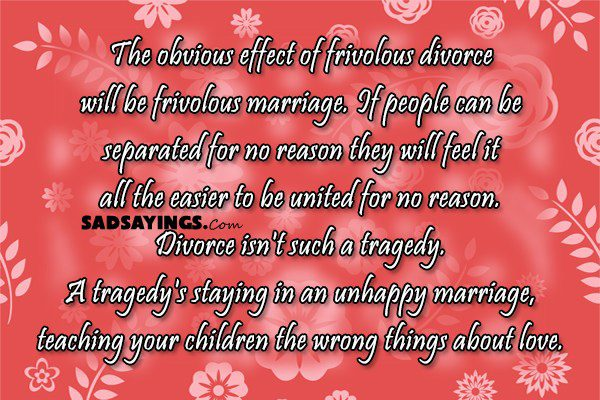 The obvious effect of frivolous divorce will be frivolous marriage. If people can be separated