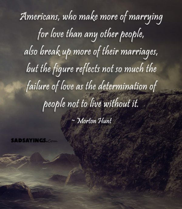 mericans, who make more of marrying for love than any other people, also break up more of their