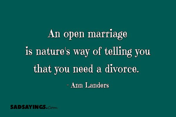 An open marriage is nature's way of telling you that you need