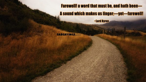 Farewell! a word that must be, and hath been— A sound which makes us linger;—yet—farewell!
