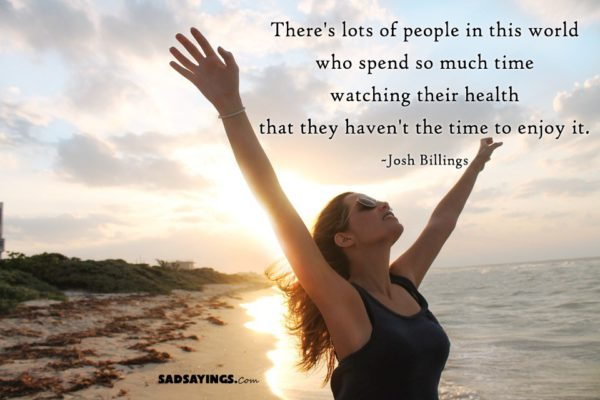 There's lots of people in this world who spend so much time watching their health that they haven't the time to enjoy it.