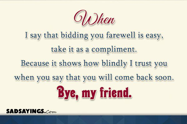 When I say that bidding you farewell is easy, take it as a compliment. Because it shows