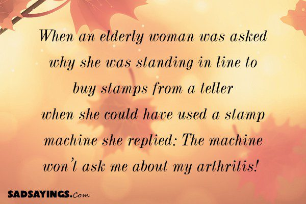 When an elderly woman was asked why she was standing in line to buy stamps