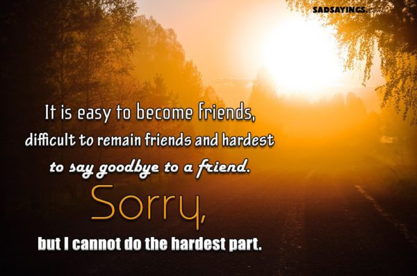 It is easy to become friends, difficult to remain friends and